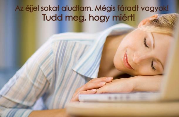 Az éjjel sokat aludtam, mégis fáradt vagyok? Miért?